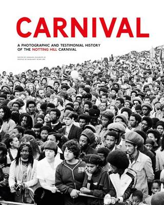 Carnival: A Photographic and Testimonial History of the Notting Hill Carnival (Hardback)