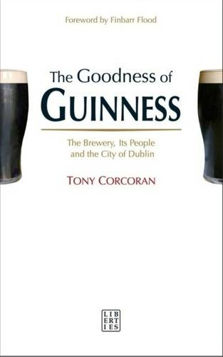 The Goodness of Guinness: The Brewery, Its People and the City of Dublin (Paperback)
