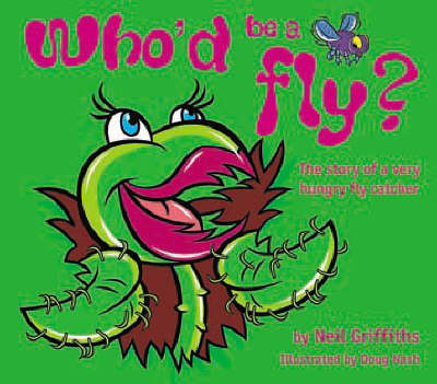 Who'd be a Fly?: The Story of a Very Hungry Fly Catcher (Paperback)