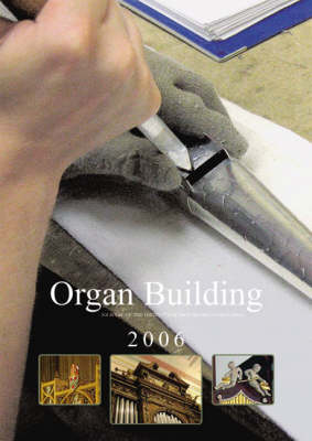 Organ Building 2006: The Journal of the Institute of British Organ Building - Journal of the Institute of British Organ Building (Paperback)