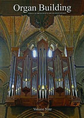 Organ Organ Building Volume Nine: The Journal of the Institute of British Organ Building - The Journal of the Institute of British Organ Building 9 (Paperback)