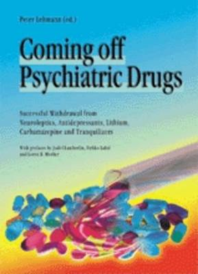 Coming Off Psychiatric Drugs: Successful Withdrawal from Neuroleptics, Antidepressants, Lithium, Carbamazepine and Tranquillizers (Paperback)