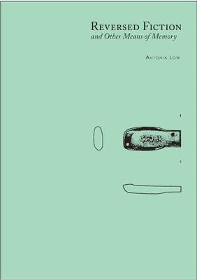 Reversed Fiction and Other Means of Memory: Antonia Low (Paperback)