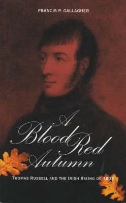 A Blood Red Autumn: Thomas Russell and the Irish Rising of 1803 (Paperback)