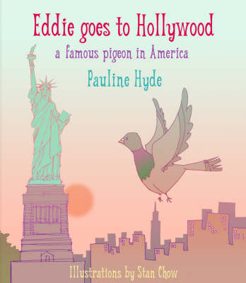 Eddie Goes to Hollywood: A Famous Pigeon in America (Hardback)