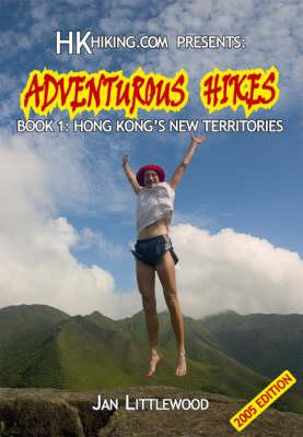 HKhiking.Com Presents: Hong Kong's New Territories Bk. 1: Adventurous Hikes (Paperback)
