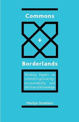 Commons and Borderlands: Working Papers on Interdisciplinarity, Accountability and the Flow of Knowledge (Paperback)
