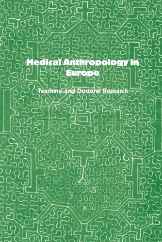 Medical Anthropology in Europe: Teaching and Doctoral Research (Paperback)