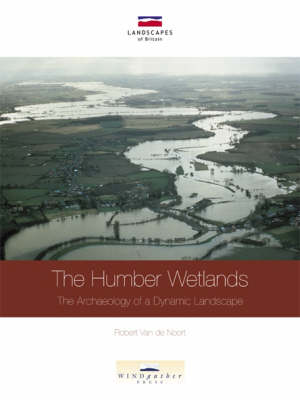 The Humber Wetlands: The Archaeology of a Dynamic Landscape (Paperback)