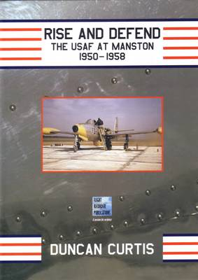 Rise and Defend: The USAF at Manston 1950-1958 (Hardback)