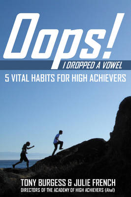 Oops! I Dropped a Vowel: 5 Vital Habits for High Achievers (Paperback)