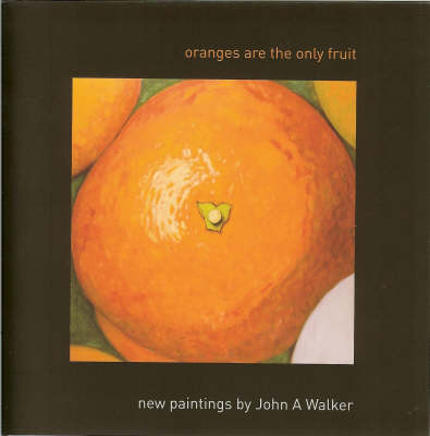 Oranges are the Only Fruit: New Paintings by John A. Walker (Hardback)