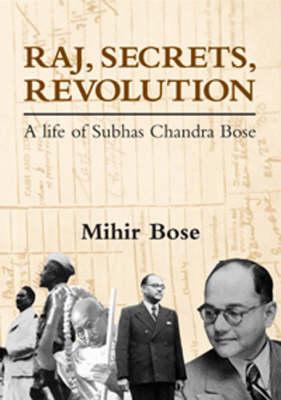 Raj, Secrets, Revolution: A Life of Subhas Chandra Bose (Paperback)