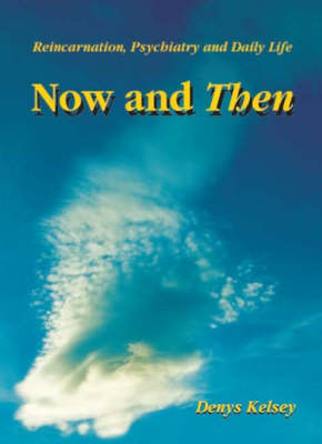 Now and Then: Reincarnation, Psychiatry and Daily Life (Paperback)