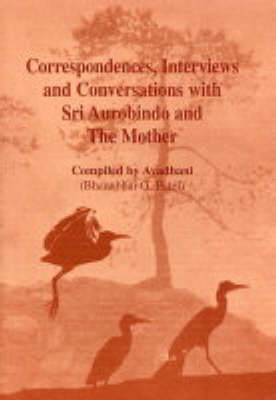 Correspondences, Interviews & Conversations with Sri Aurobindo and the Mother (Paperback)
