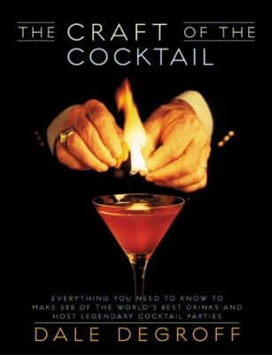 The Craft of the Cocktail: Everything You Need to Know to Make 500 of the World's Best Drinks and Host Legendary Parties (Hardback)