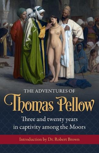 The Adventures of Thomas Pellow: Three and Twenty Years in Captivity Among the Moors (Paperback)