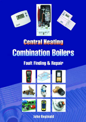 Central Heating Combination Boilers: Fault Finding and Repair (Spiral bound)