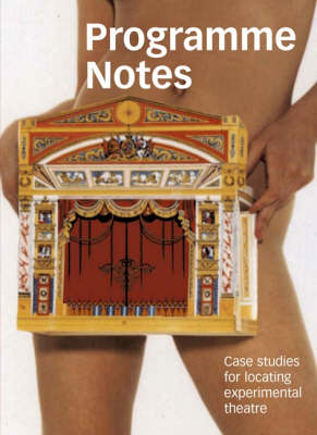 Programme Notes: Case Studies for Locating Experimental Theatre (Paperback)