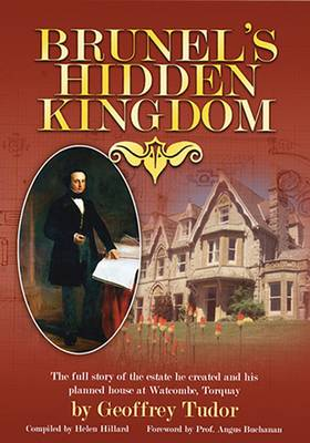 Brunel's Hidden Kingdom: The Full Story of the Estate He Created and His Planned House at Watcombe, Torquay (Hardback)
