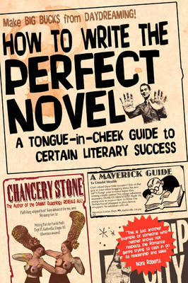 How to Write the Perfect Novel: A Tongue-in-cheek Guide to Certain Literary Success (Paperback)