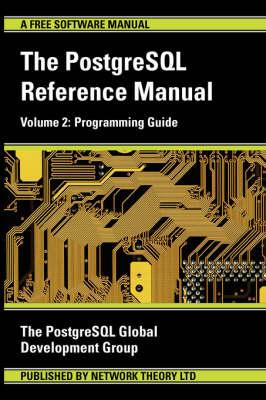 The PostgreSQL Reference Manual: Programming Guide v. 2 (Paperback)
