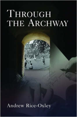 Through the Archway: Memoirs of Mouse, Day Boy, at Penly Grange (Paperback)