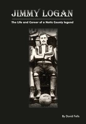 Jimmy Logan: The life and career of a Notts County legend (Paperback)