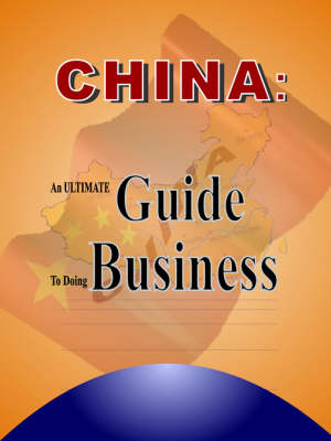 China: An Ultimate Guide to Doing Business (Paperback)
