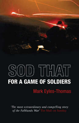 Sod That for a Game of Soldiers: A Personal Account of the Falklands War and 3 Para's Bloody Battle for Mount Longdon (Paperback)