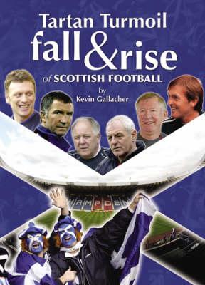 Tartan Turmoil: The Fall and Rise of Scottish Football (Hardback)