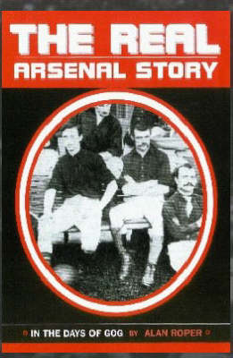 The Real Arsenal Story: In the Days of Gog (Hardback)