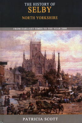 History of Selby: From Earliest Times to the Year 2000 (Paperback)