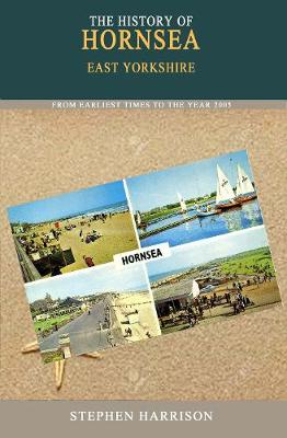 The History of Hornsea: From the Earliest Times to the Year 2005 (Paperback)