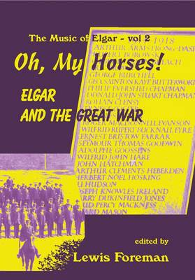 Oh, My Horses!: Elgar and the Great War - The Music of Elgar 2 (Hardback)