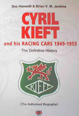 The Definitive History of Cyril Kieft and His Racing Cars 1949-1955: The Authorised Biography - Historic Racing Car S. (Hardback)