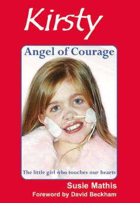 Kirsty = Angel of Courage: The Little Girl Who Touches Our Hearts (Hardback)