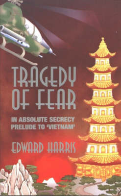 Tragedy of Fear: In Absolute Secrecy, Prelude to 'Vietnam' (Paperback)
