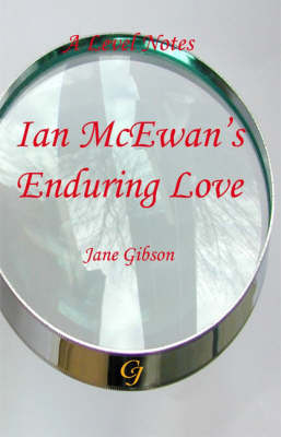 """A-level Notes for Ian McEwans """"Enduring Love"""" - Jane Gibson's 'A'-level Notes (Paperback)"""