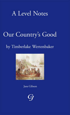 'A' Level Noted on Our Country's Good by Timberlake Werten Baker: A Level Notes (Paperback)