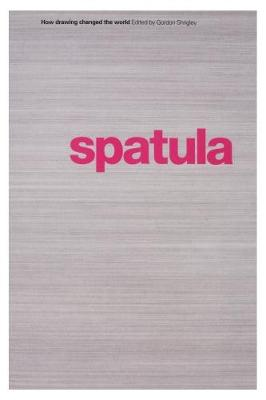 Spatula: How Drawing Changed the World - Drawing Theory (Paperback)