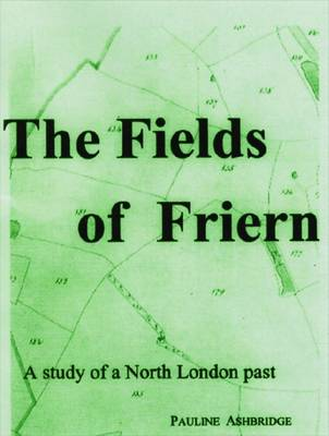 The Fields of Friern: A Study of a North London Past (Paperback)