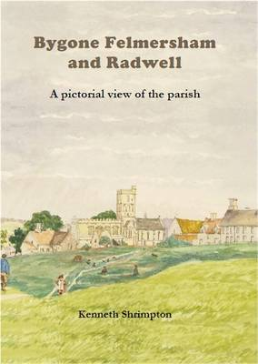 Bygone Felmersham and Radwell: A Pictorial View of the Parish (Hardback)