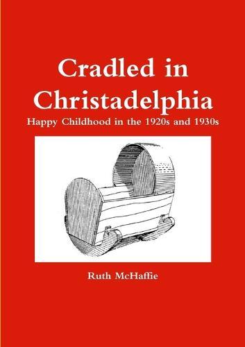 Cradled in Christadelphia (Paperback)