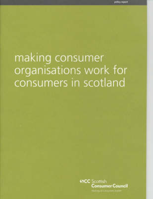 Making Consumer Organisations Work for Consumers in Scotland (Paperback)