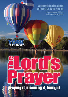 The Lord's Prayer: Praying it, Meaning it, Living it