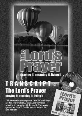 Transcript for the Lord's Prayer - Praying it, Meaning it, Living it
