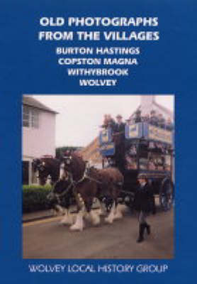 Old Photographs from the Villages: A Selection of Historic Photographs from the Warwickshire Villages of Burton Hastings, Copston Magna, Withybrook and Wolvey (Paperback)