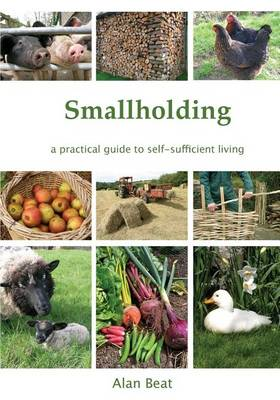 The Smallholding: A Practical Guide to Self-Sufficient Living (Paperback)