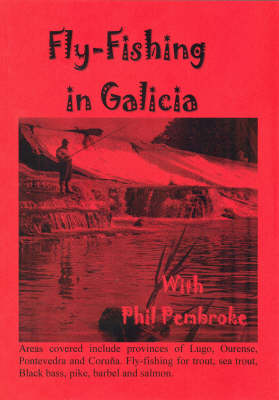 The Smooth Guide to Fly Fishing in Galicia (northwest Spain): (trout and Sea Trout and Black Bass) - Phil's Fishing Guide Books (Paperback)